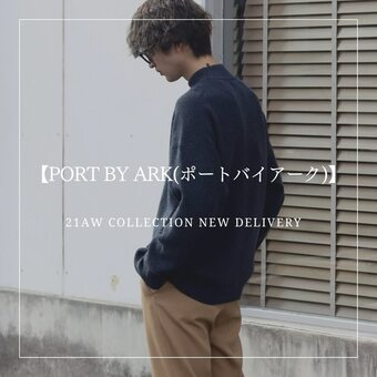 【PORT BY ARK(ポートバイアーク)】21AW COLLECTION NEW STOCK !