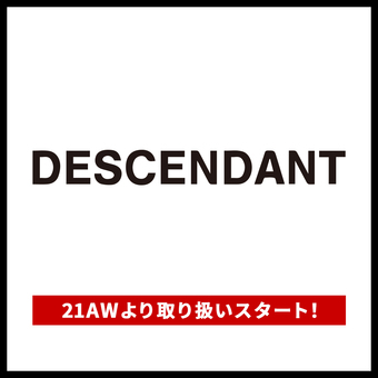 <DESCENDANT>21AWより取り扱いスタート!お楽しみに!