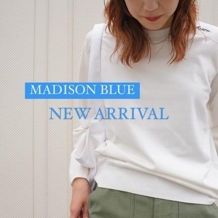 MADISON BLUE(マディソンブルー)NEW ARRIVAL